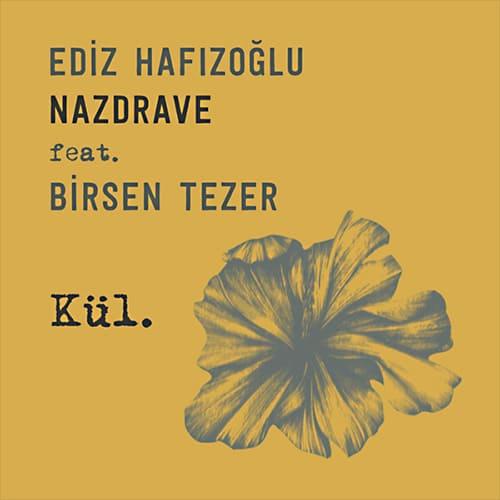 """""""Nazdrave"""" feat. Birsen Tezer – Kül (Single)"""